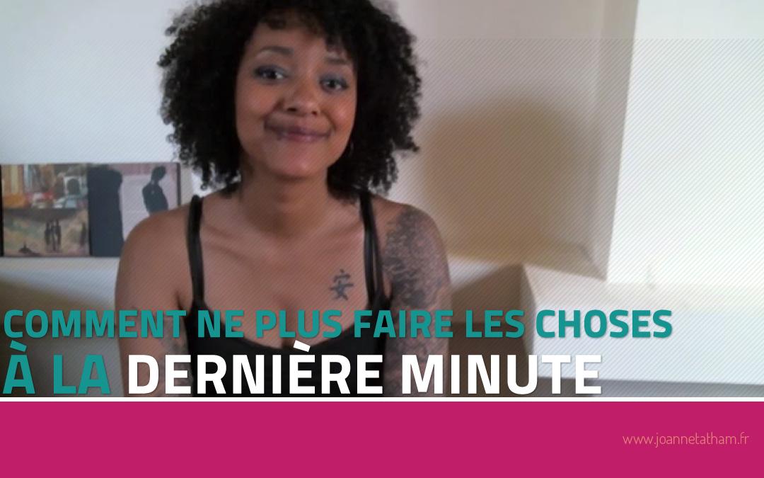 [Vidéo] Comment ne plus faire les choses à la dernière minute