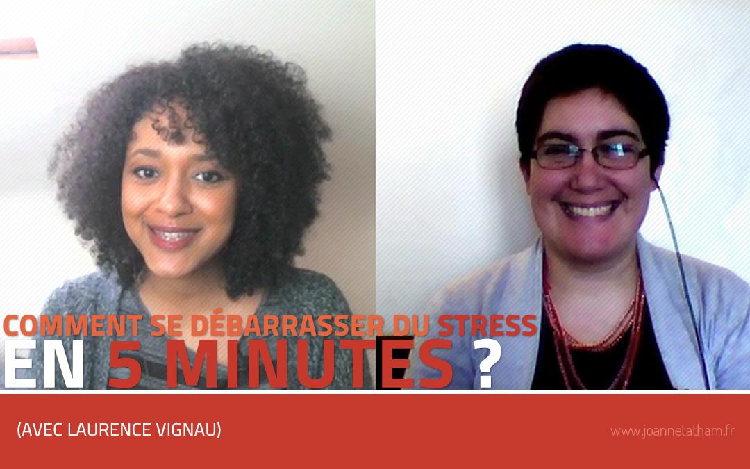 [Vidéo] Comment se débarrasser du stress en 5 minutes ? (avec Laurence Vignau)