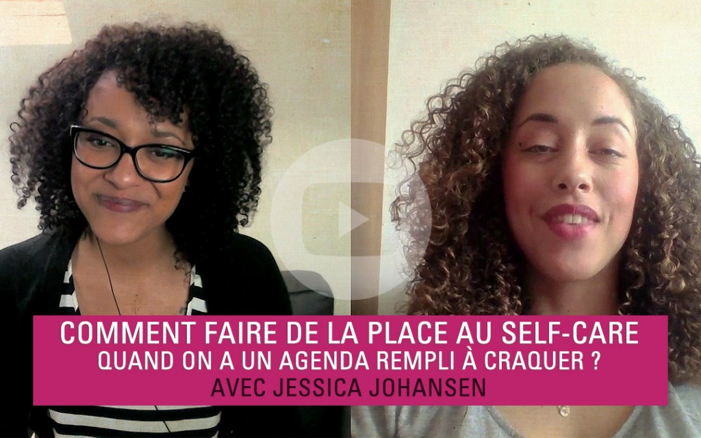 interview comment faire de la place au self care quand on a un agenda rempli craquer avec. Black Bedroom Furniture Sets. Home Design Ideas