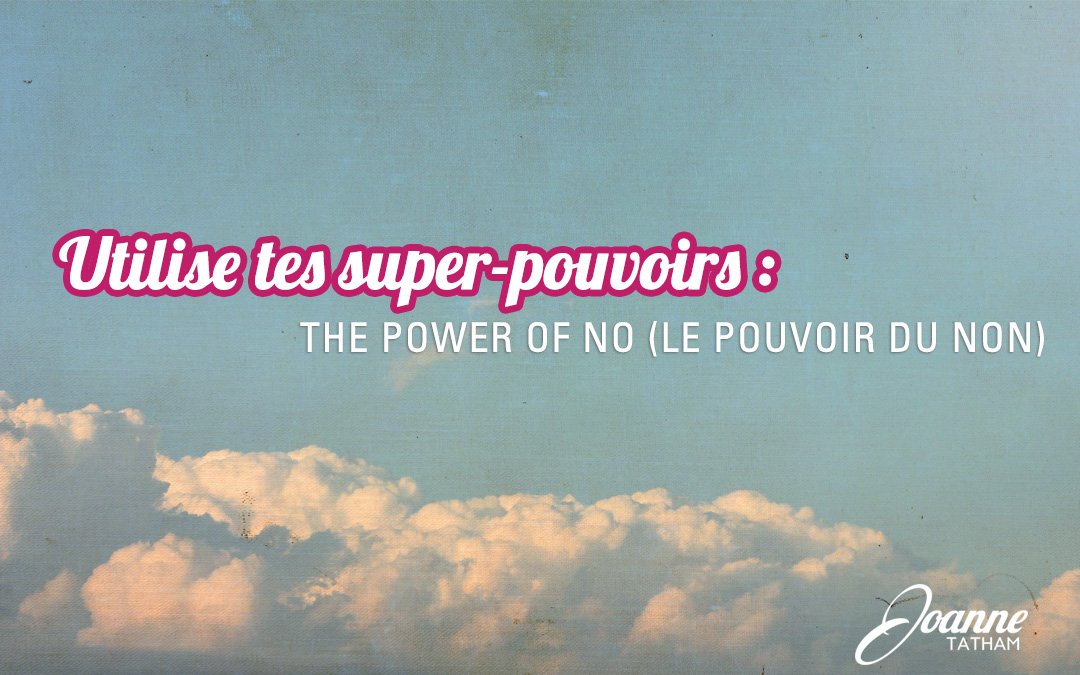 Utilise tes super-pouvoirs : The Power of No (le pouvoir du non)