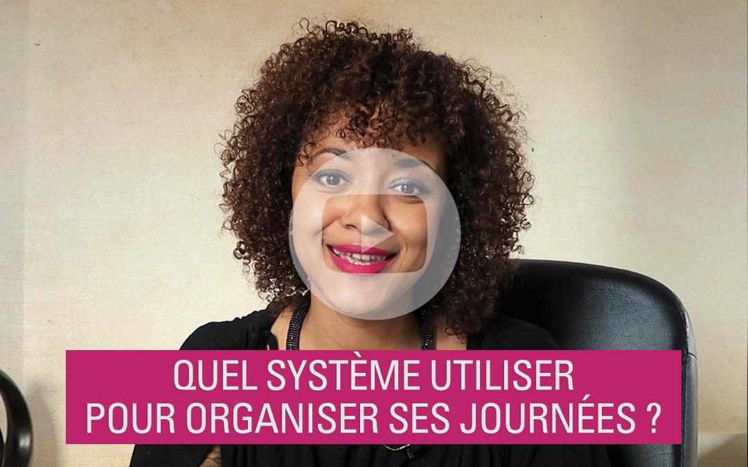 [Vidéo] Quel système utiliser pour organiser ses journées ?