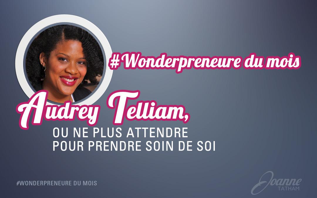 #Wonderpreneure du mois : Audrey Telliam, ou ne plus attendre pour prendre soin de soi