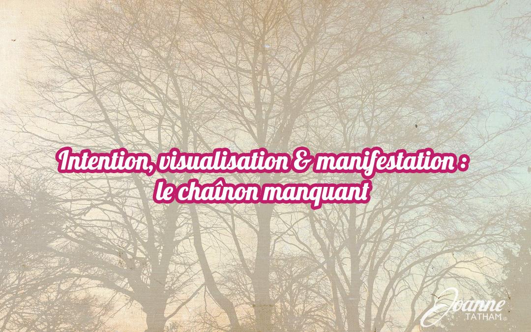 Intention, visualisation & manifestation : le chaînon manquant