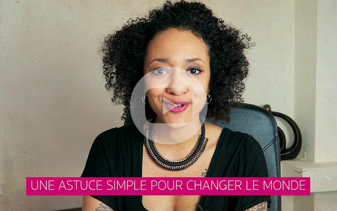 [Vidéo] Une astuce simple pour changer le monde