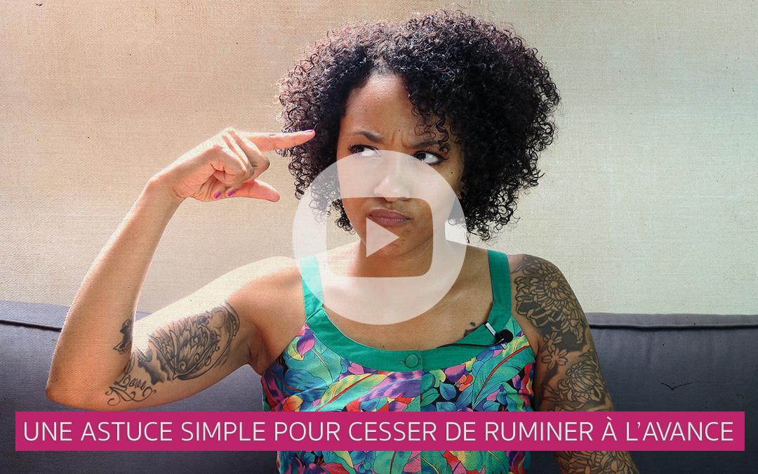 [Vidéo] Une astuce simple pour cesser de ruminer à l'avance