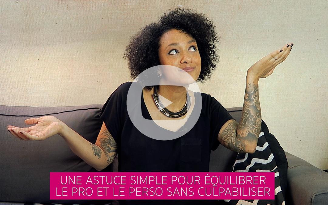 [Vidéo] Une astuce simple pour équilibrer le pro et le perso sans culpabiliser