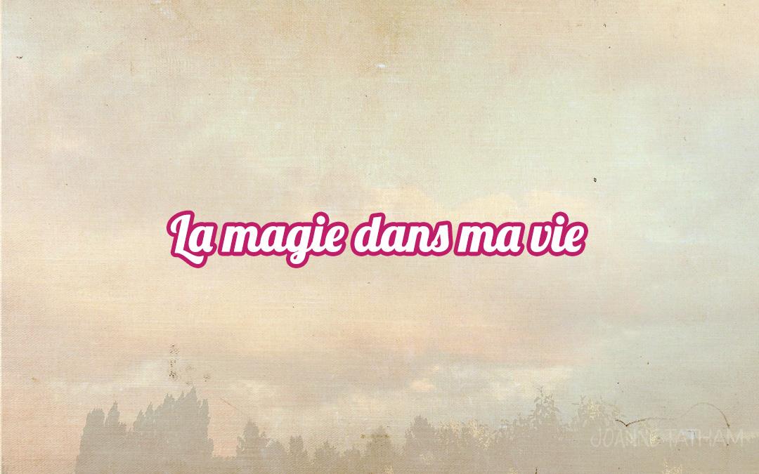 La magie dans ma vie