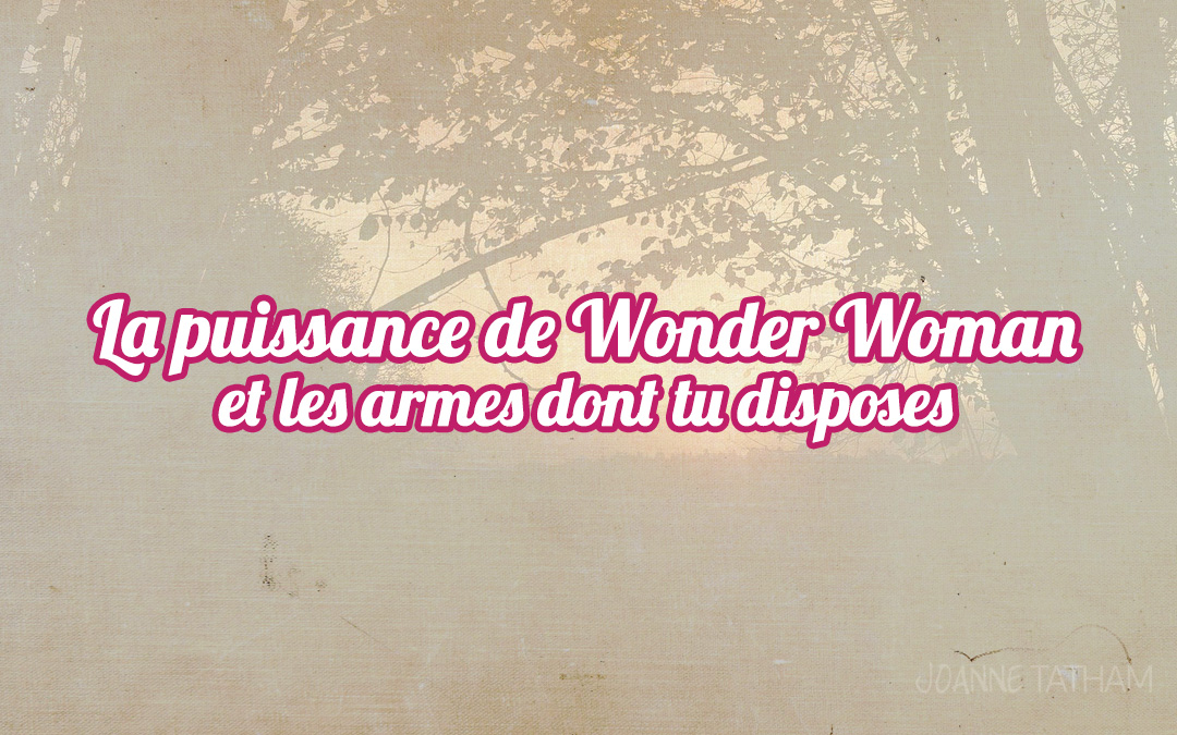La puissance de Wonder Woman et les armes dont tu disposes