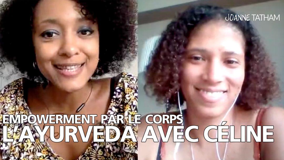 [Vidéo] Empowerment par le corps : L'Ayurveda avec Céline de Soulfood Supafood (interview)
