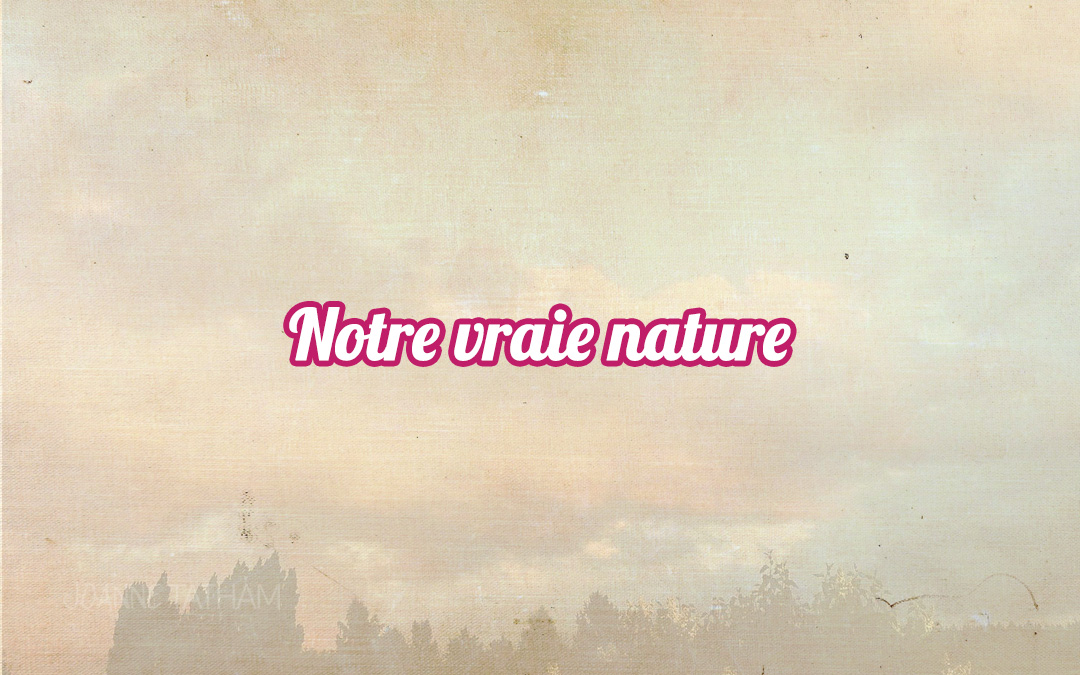 Notre vraie nature