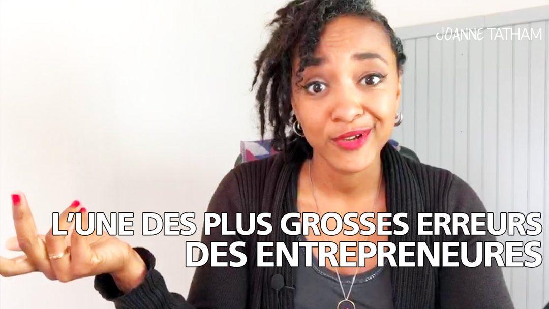 [Vidéo] L'une des plus grosses erreurs des entrepreneures…