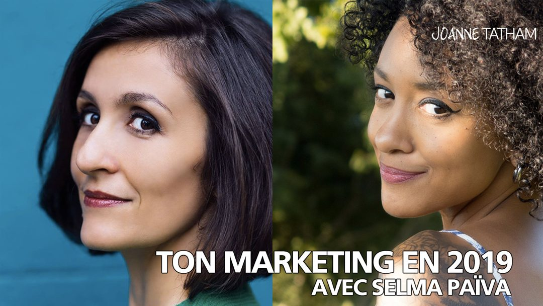 Ton marketing en 2019 (avec Selma Païva)