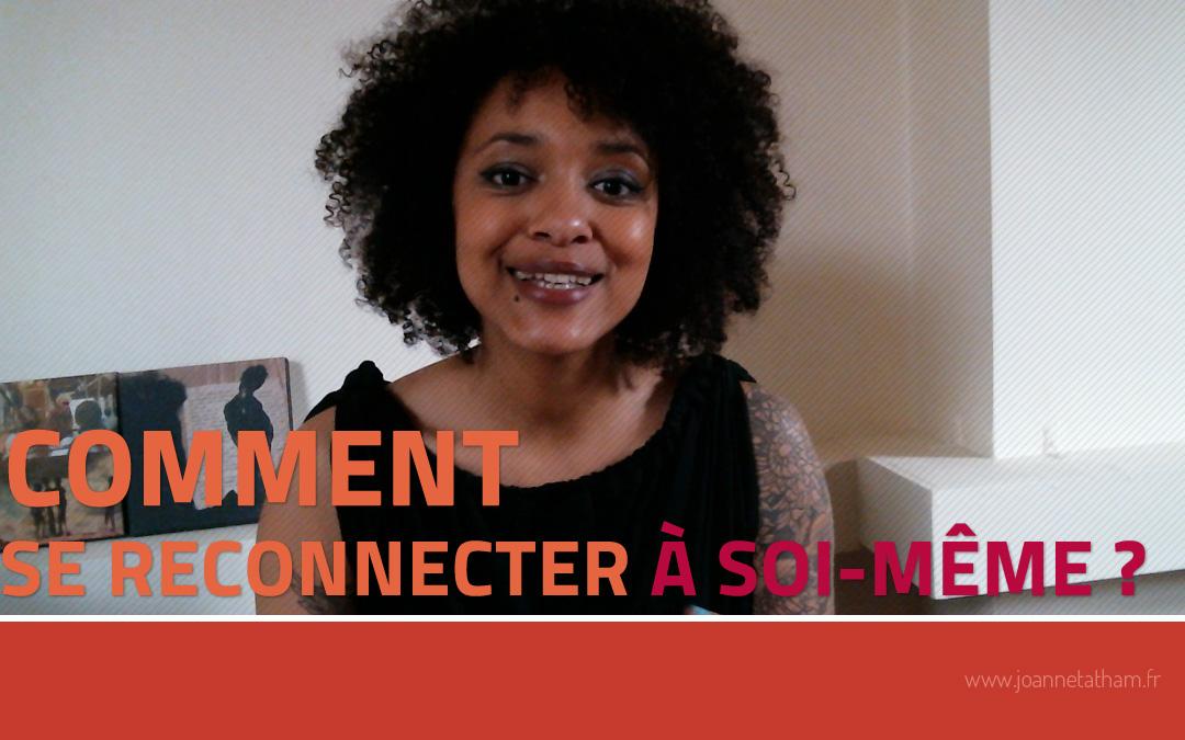 [Video] Comment se reconnecter à soi-même