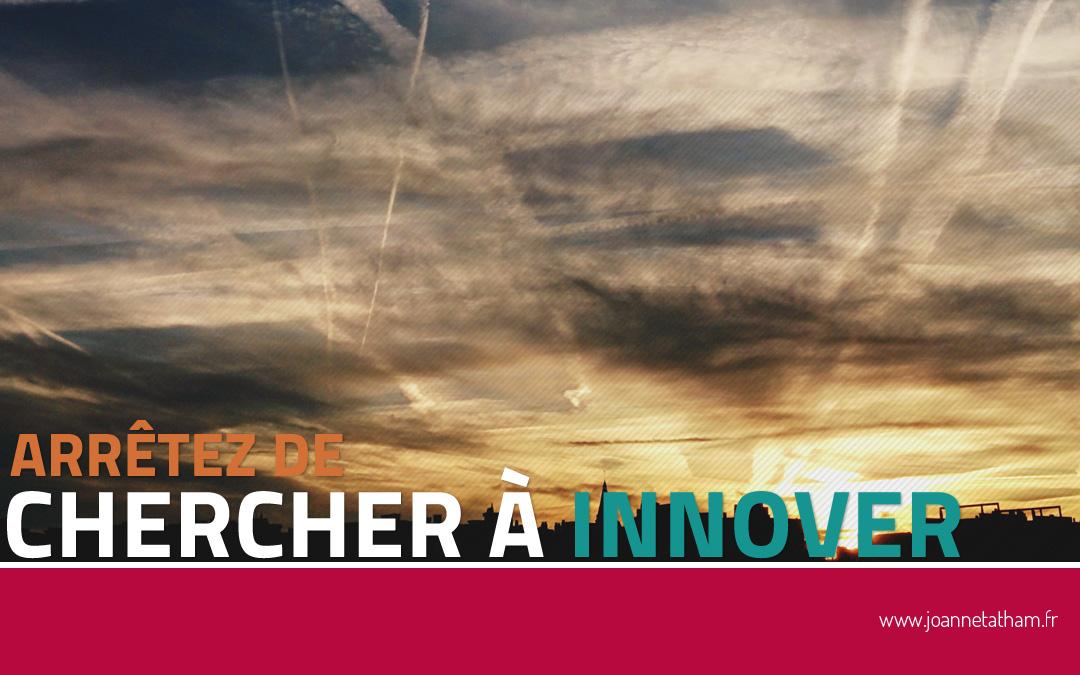 Arrêtez de chercher à innover
