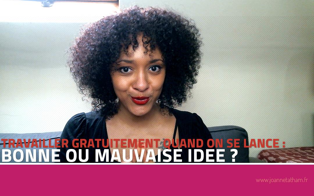 [Vidéo] Travailler gratuitement quand on se lance : bonne ou mauvaise idée ?
