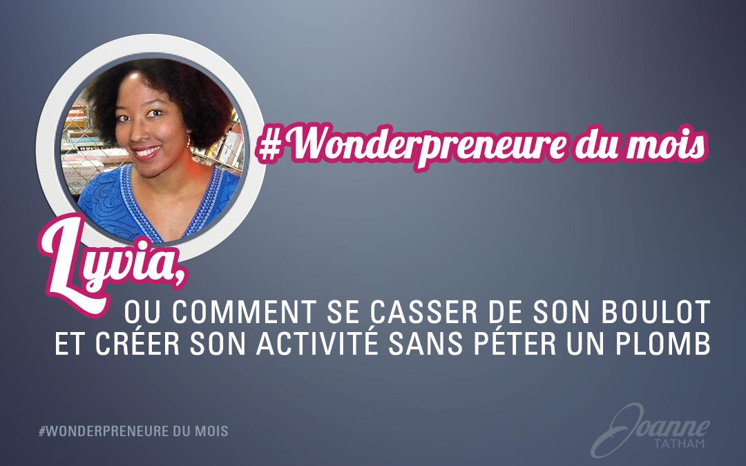 #Wonderpreneure du mois : Lyvia, ou comment se casser de son boulot et créer son activité sans péter un plomb