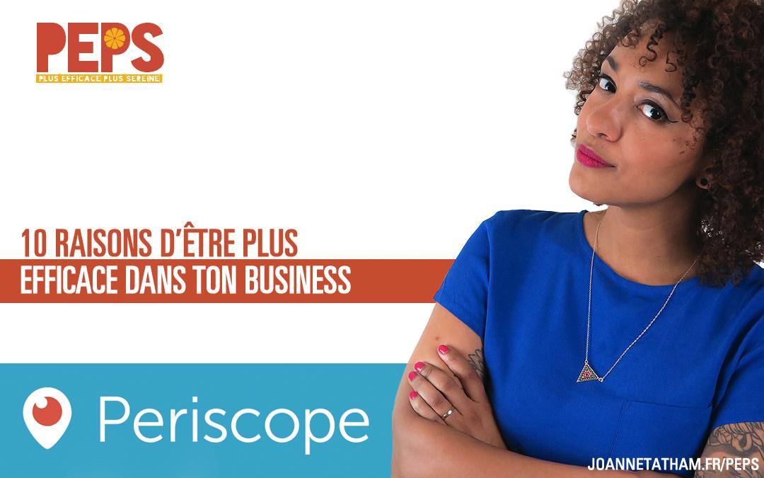 [Periscope] 10 raisons d'être plus efficace dans ton business
