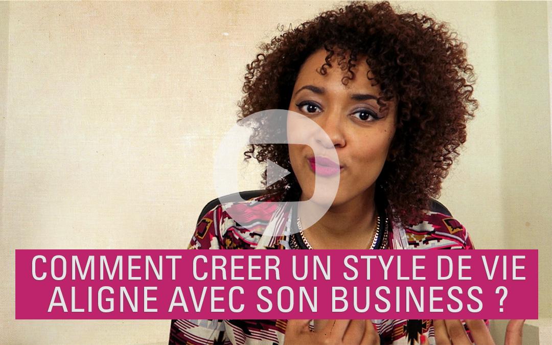 [Vidéo] Comment créer un style de vie aligné avec son business ?