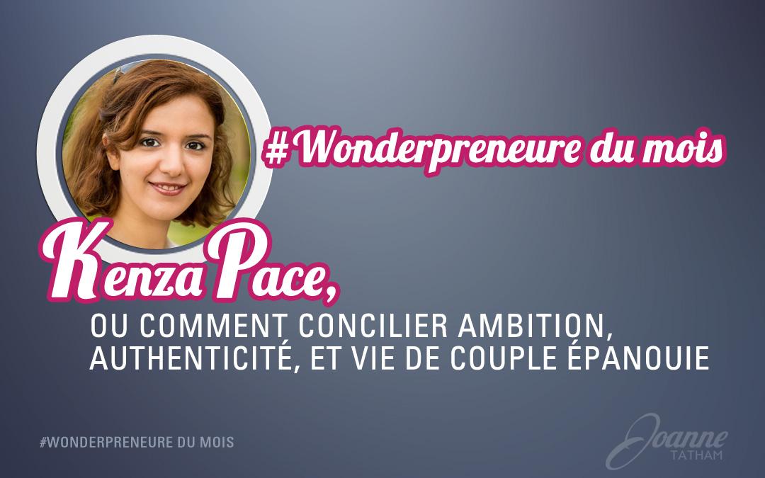 #Wonderpreneure du mois : Kenza Pace, ou comment concilier ambition, authenticité et vie de couple épanouie