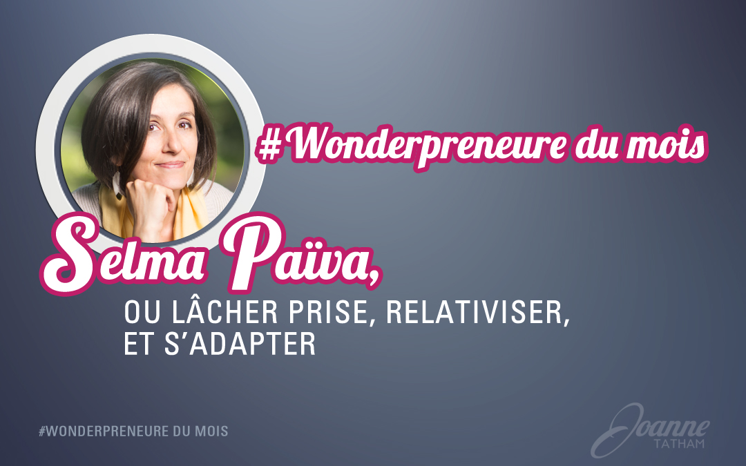 #Wonderpreneure du mois : Selma Païva, ou lâcher prise, relativiser, et s'adapter