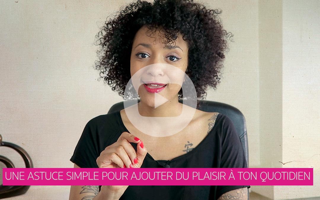 [Vidéo] Une astuce simple pour ajouter du plaisir à ton quotidien