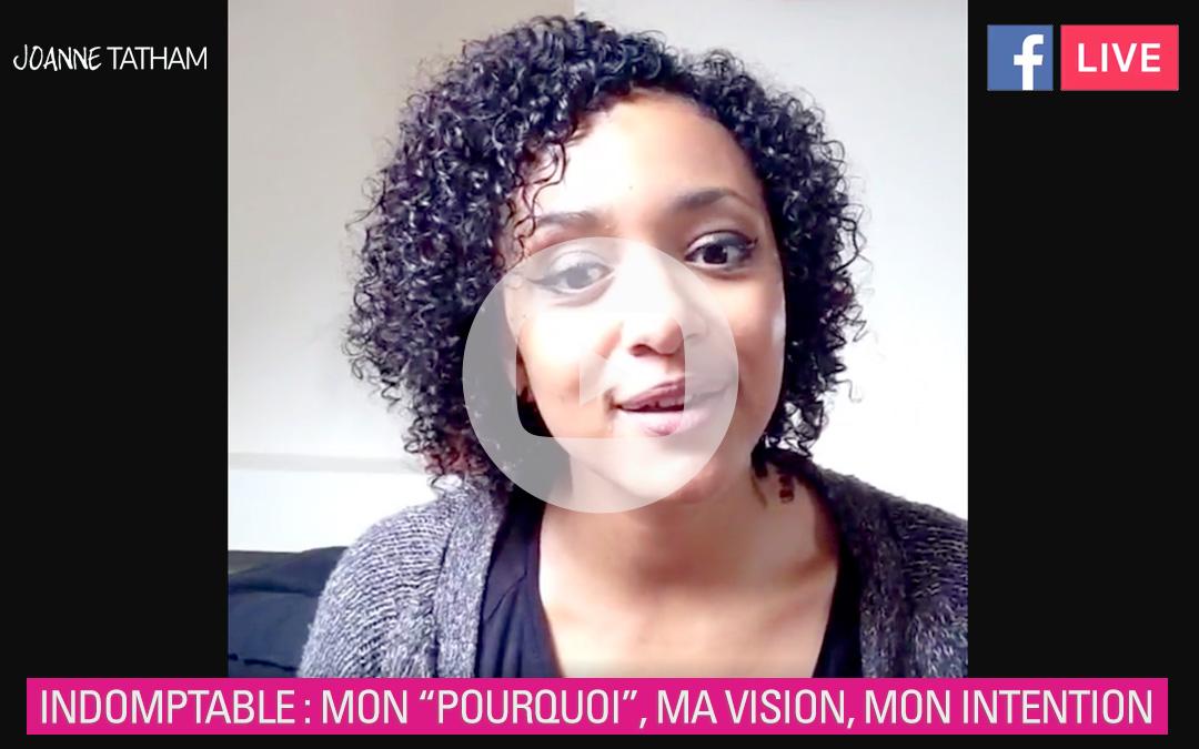 """Indomptable : mon """"pourquoi"""", ma vision, mon intention"""