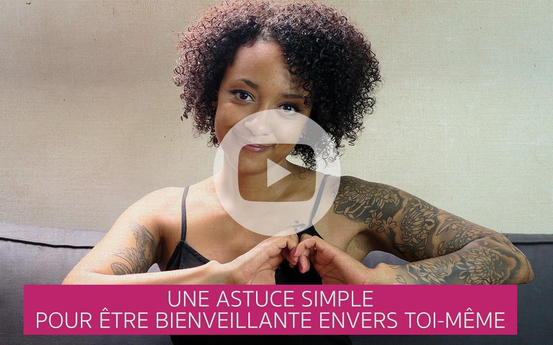 [Vidéo] Une astuce simple pour être bienveillante envers toi-même