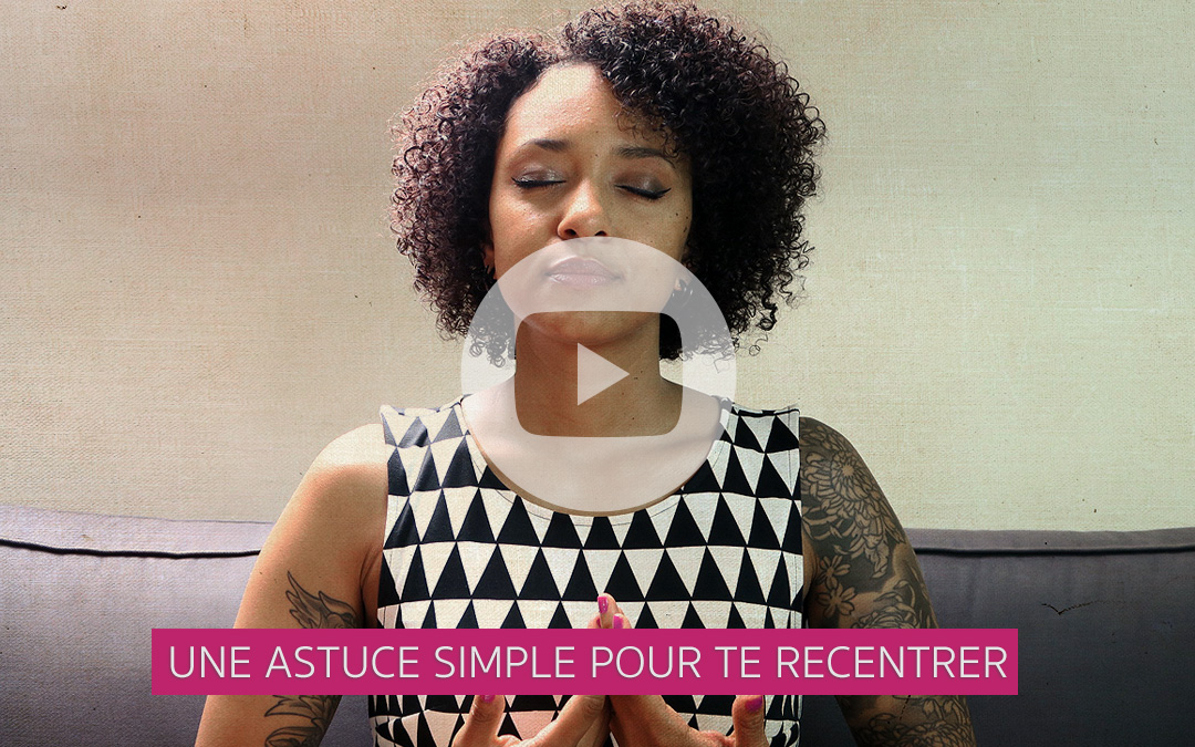 [Vidéo] Une astuce simple pour te recentrer