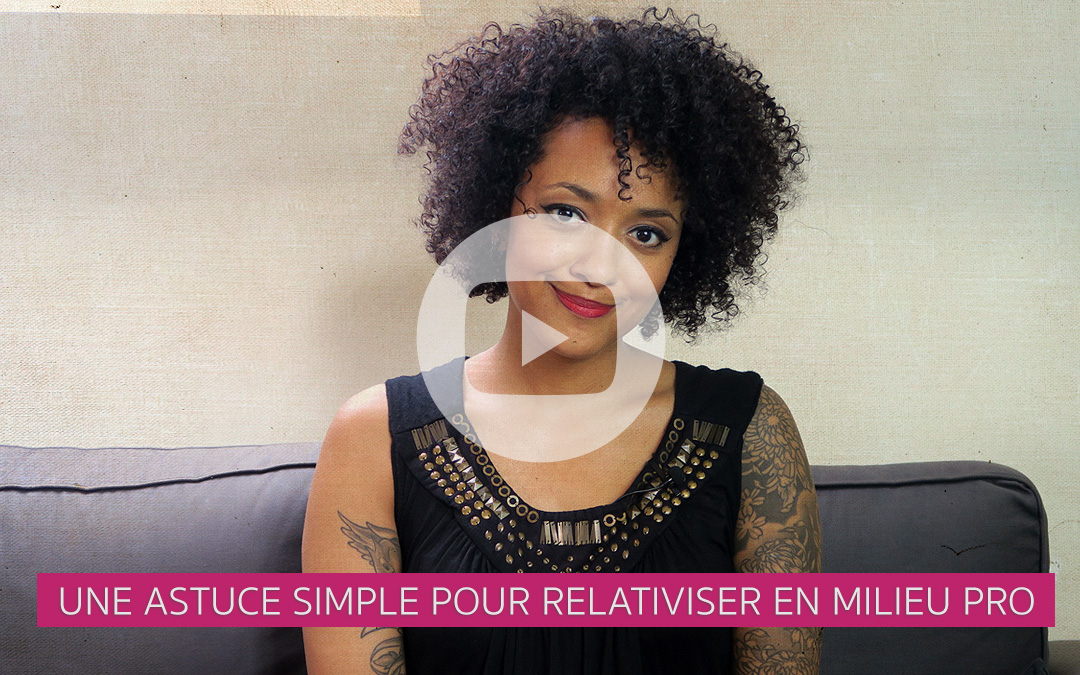 [Vidéo] Une astuce simple pour relativiser en milieu pro