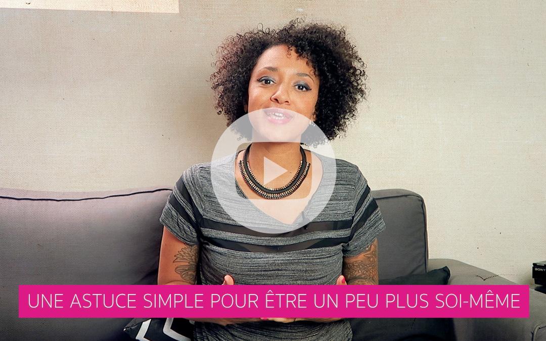 [Vidéo] Une astuce simple pour être un peu plus soi-même