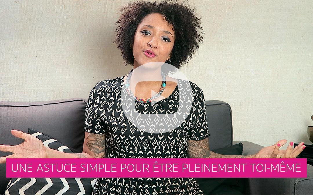 [Vidéo] Une astuce simple pour être pleinement toi-même