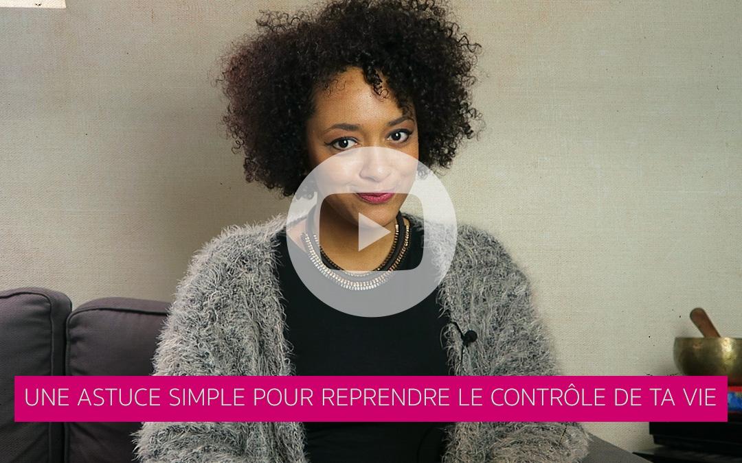 [Vidéo] Une astuce simple pour reprendre le contrôle de ta vie