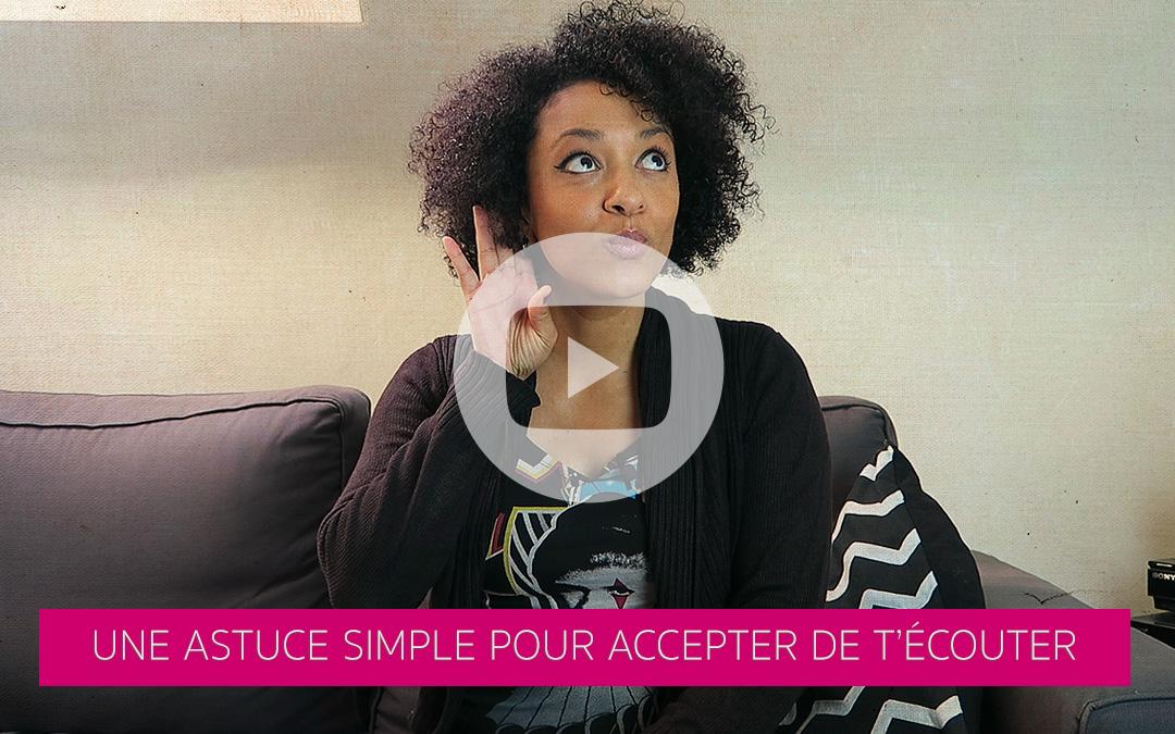[Vidéo] Une astuce simple pour accepter de t'écouter