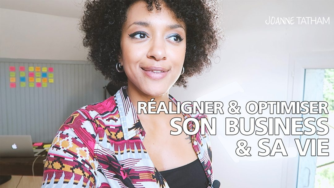 [Video] Réaligner & Optimiser son business et sa vie :: VLOG 033