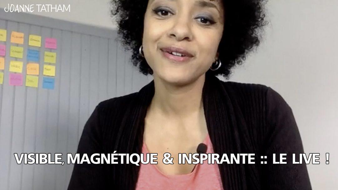 [Vidéo] Visible, Magnétique & Inspirante : Le Live !