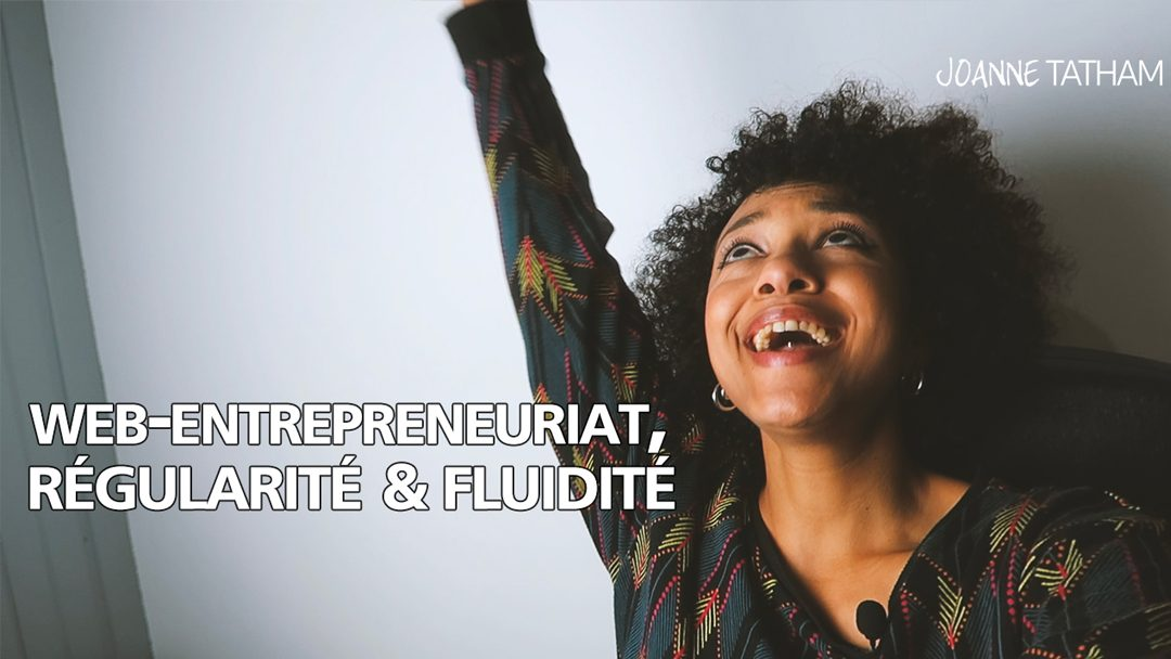 [Vidéo] Web-entrepreneuriat, régularité & fluidité :: VLOG 036