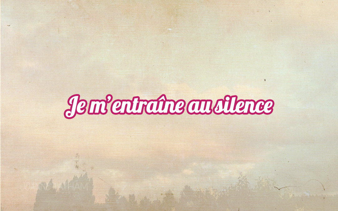Je m'entraîne au silence
