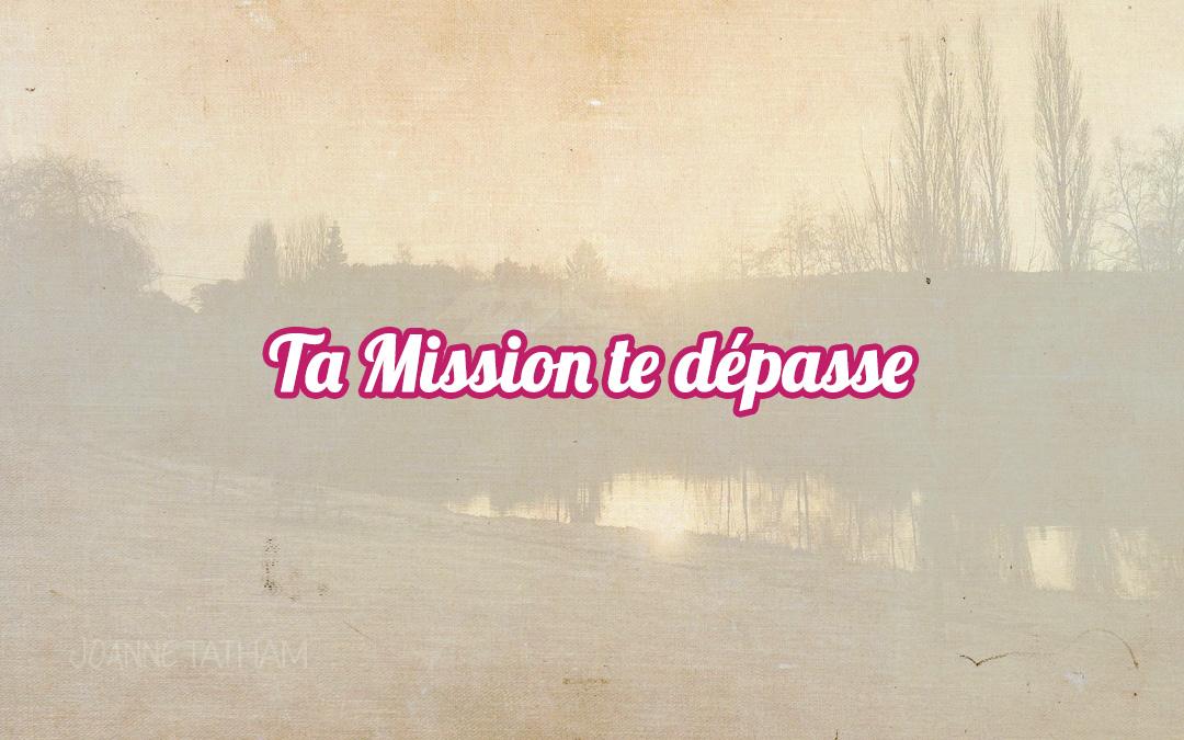 Ta Mission te dépasse