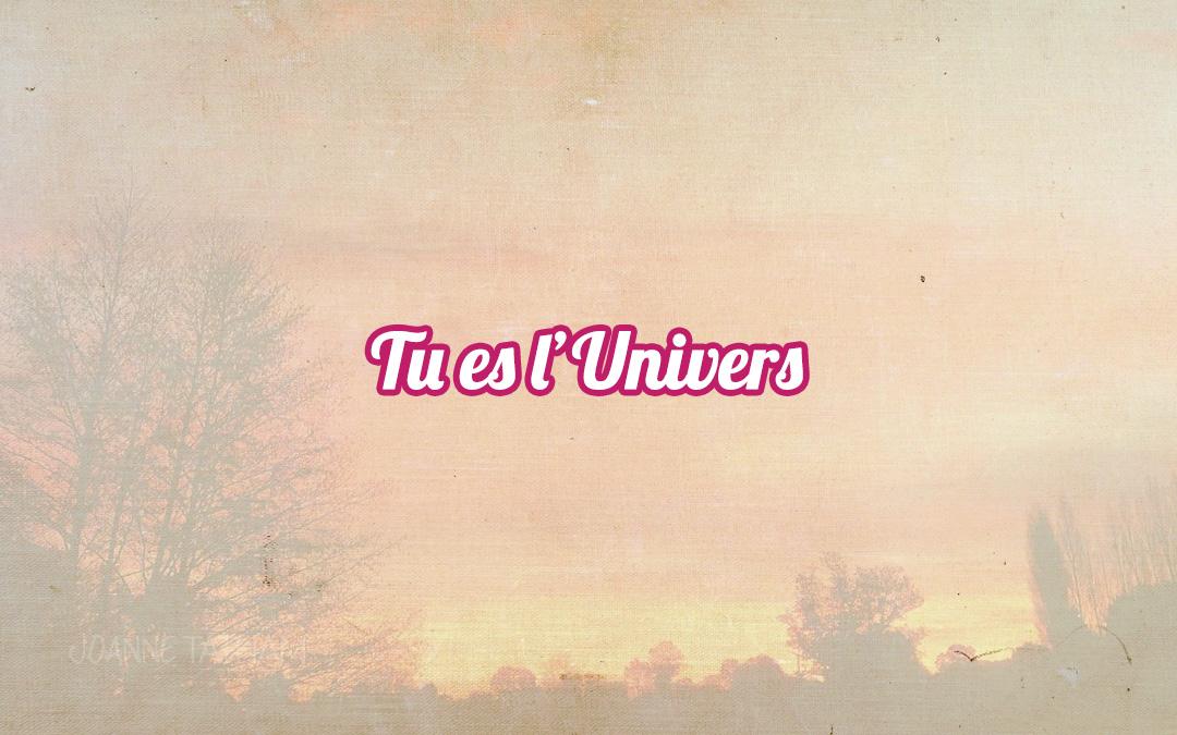 Tu es l'Univers