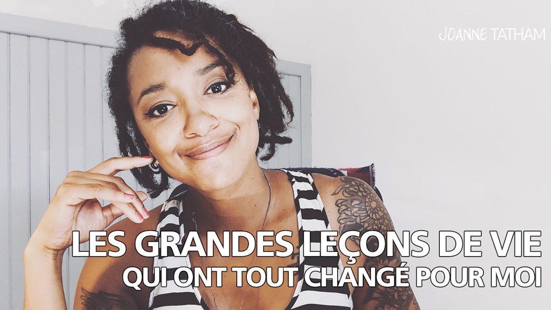 [Vidéo] Les grandes leçons de vie qui ont tout changé pour moi