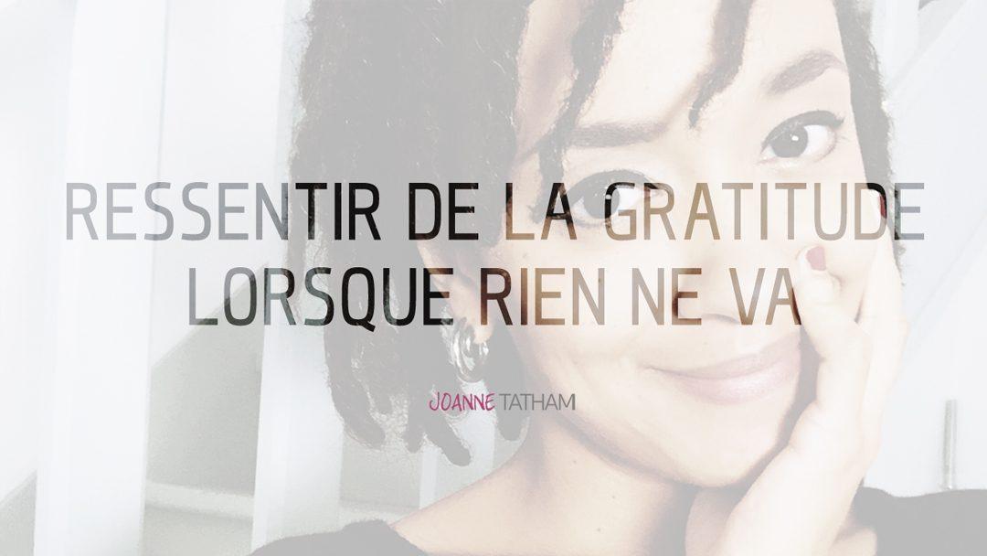 Comment ressentir de la gratitude lorsque tes circonstances ne s'y prêtent pas ?