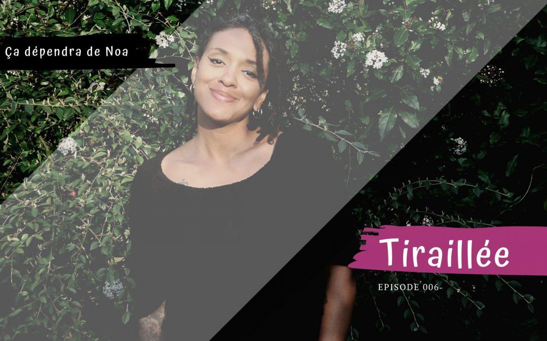#006 – Tiraillée
