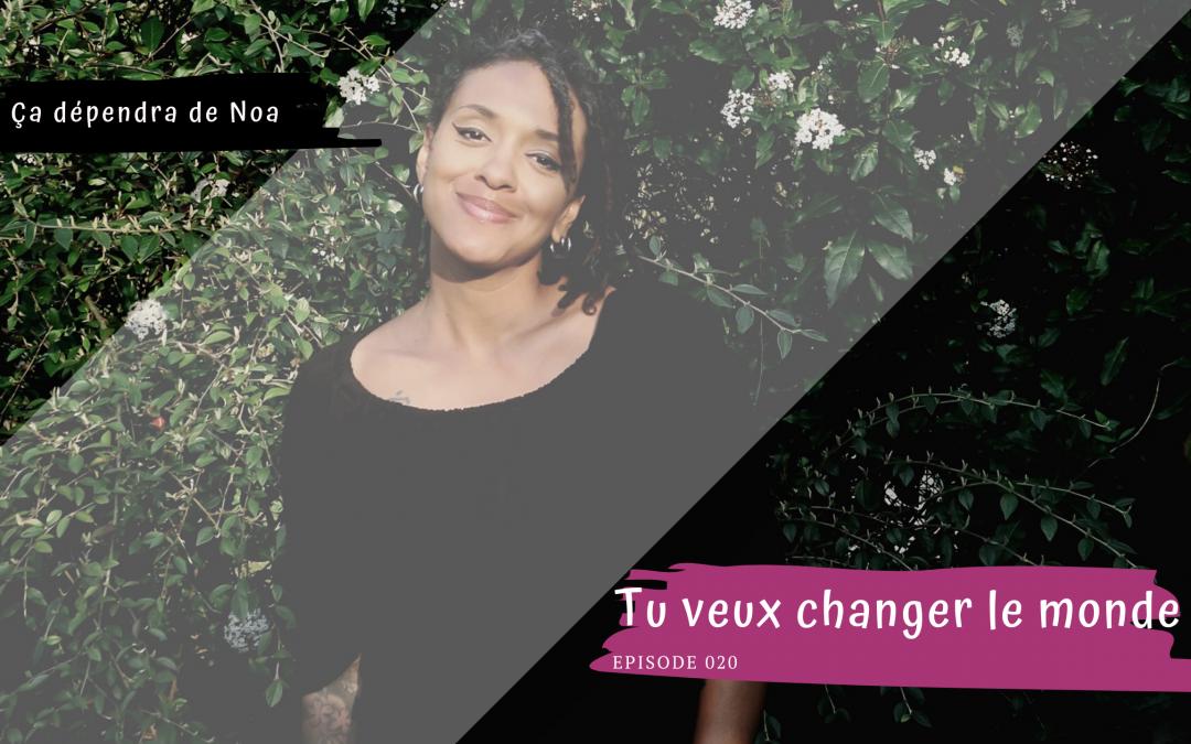 #020 – Tu veux changer le monde ?