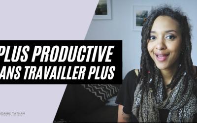 [Vidéo] Comment être plus productive sans travailler plus ?